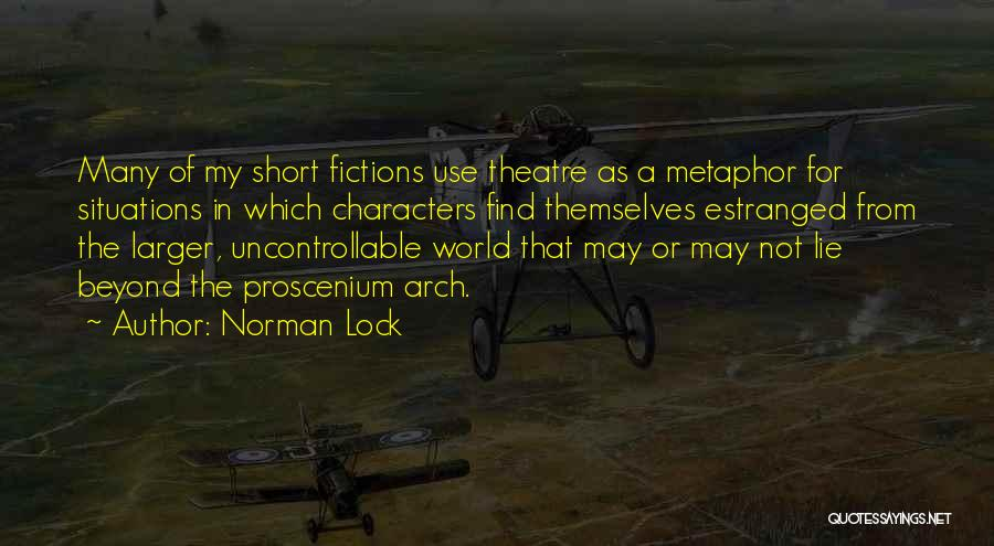 Short Theatre Quotes By Norman Lock