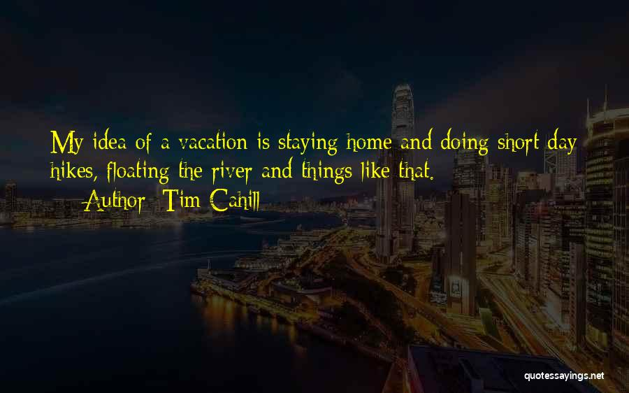 Short Vacation Quotes By Tim Cahill