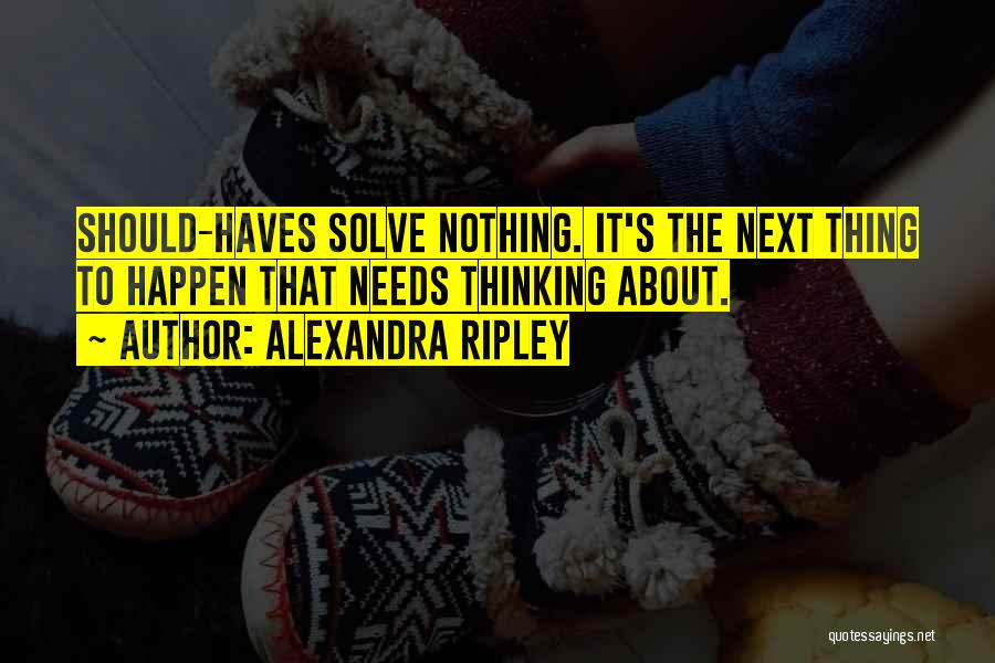 Should Haves Quotes By Alexandra Ripley