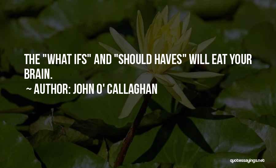 Should Haves Quotes By John O' Callaghan