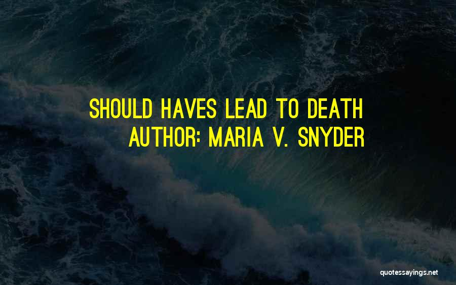 Should Haves Quotes By Maria V. Snyder