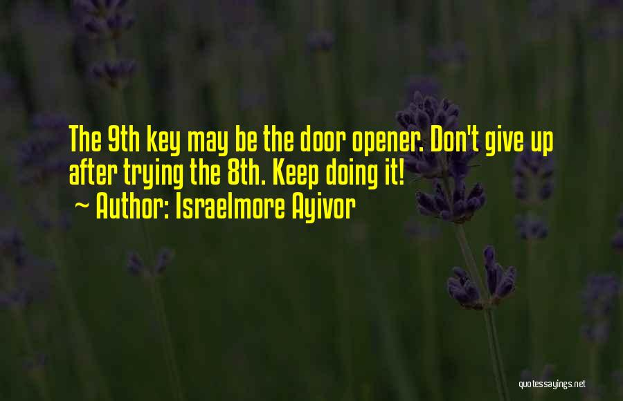 Should I Give Up Or Keep Trying Quotes By Israelmore Ayivor