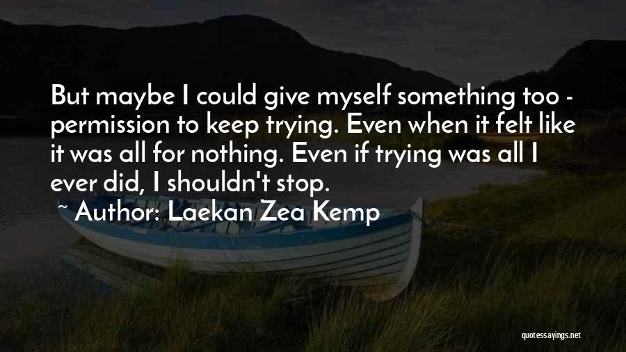 Should I Give Up Or Keep Trying Quotes By Laekan Zea Kemp