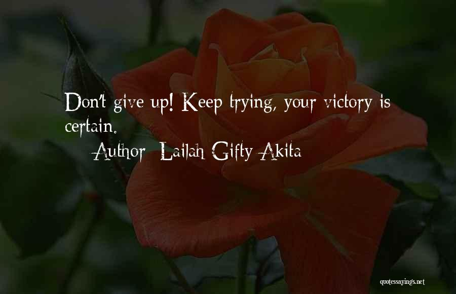 Should I Give Up Or Keep Trying Quotes By Lailah Gifty Akita