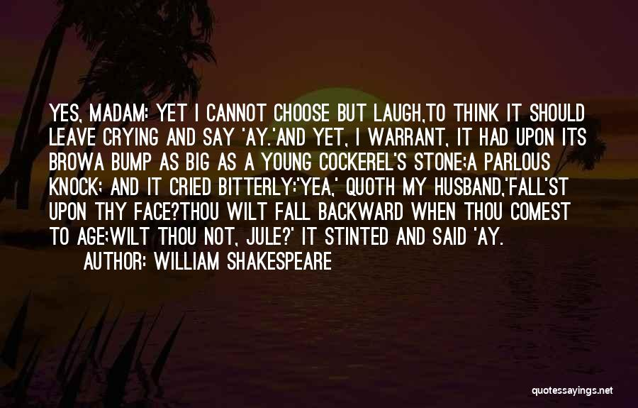 Should I Leave Quotes By William Shakespeare