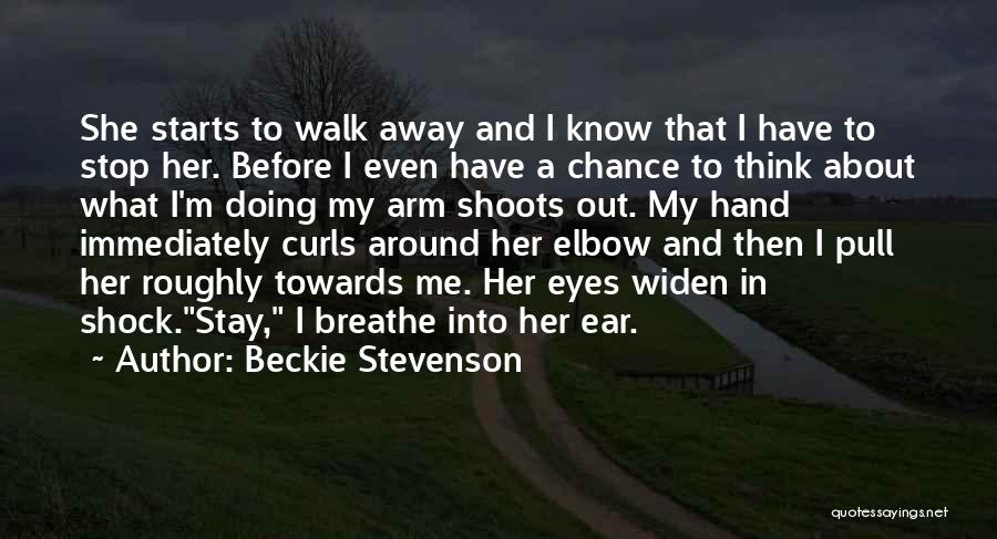Should I Walk Away Or Stay Quotes By Beckie Stevenson