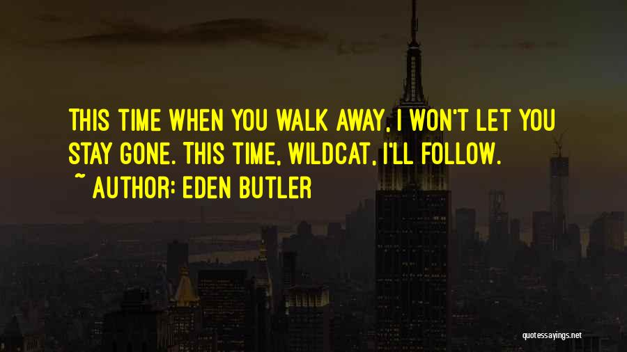 Should I Walk Away Or Stay Quotes By Eden Butler