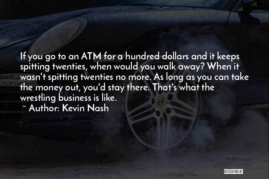 Should I Walk Away Or Stay Quotes By Kevin Nash