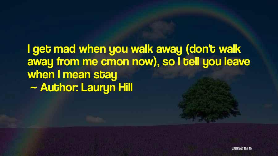 Should I Walk Away Or Stay Quotes By Lauryn Hill