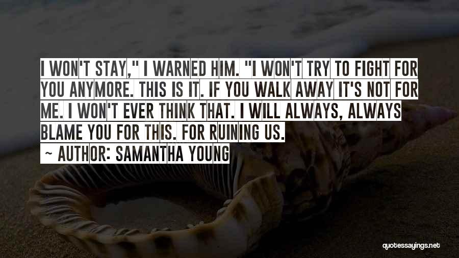 Should I Walk Away Or Stay Quotes By Samantha Young