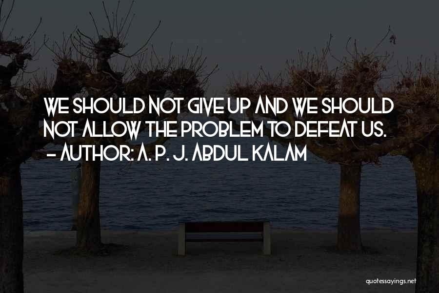 Should Not Give Up Quotes By A. P. J. Abdul Kalam