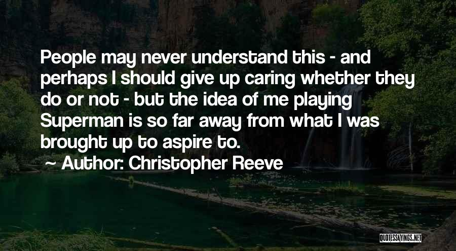 Should Not Give Up Quotes By Christopher Reeve