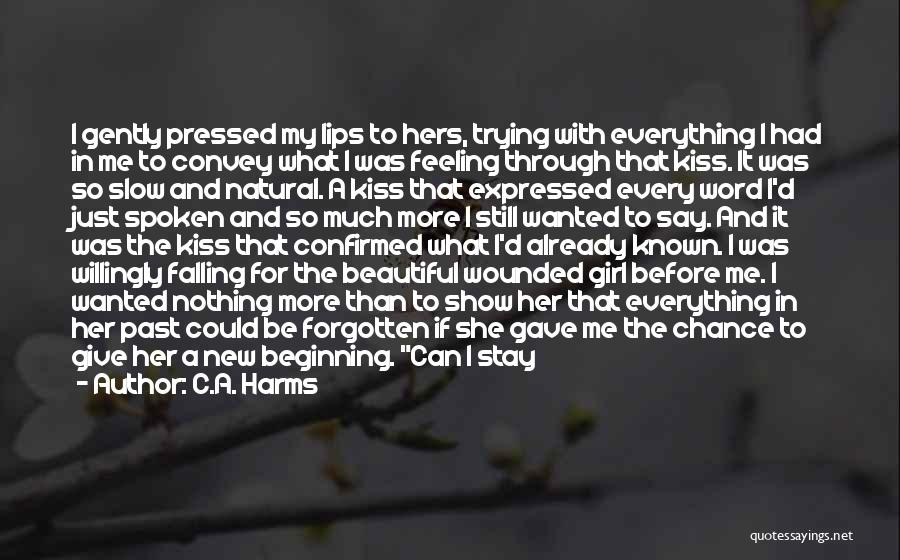Show A Girl You Love Her Quotes By C.A. Harms
