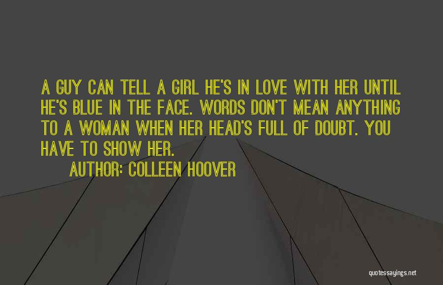 Show A Girl You Love Her Quotes By Colleen Hoover