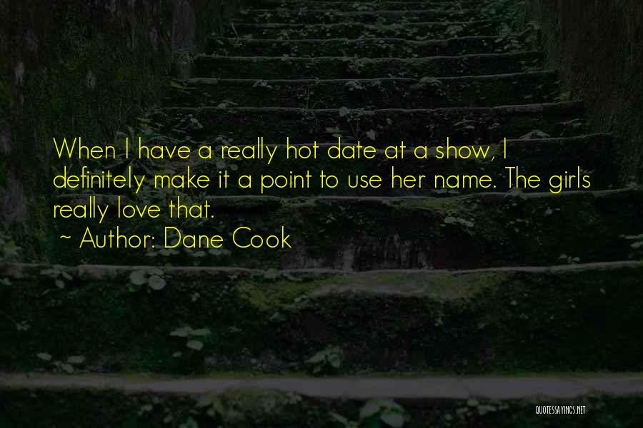 Show A Girl You Love Her Quotes By Dane Cook