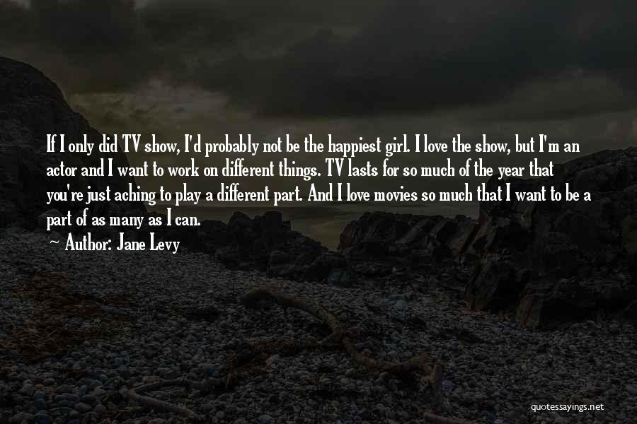 Show A Girl You Love Her Quotes By Jane Levy