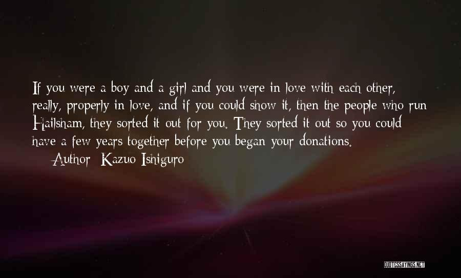 Show A Girl You Love Her Quotes By Kazuo Ishiguro