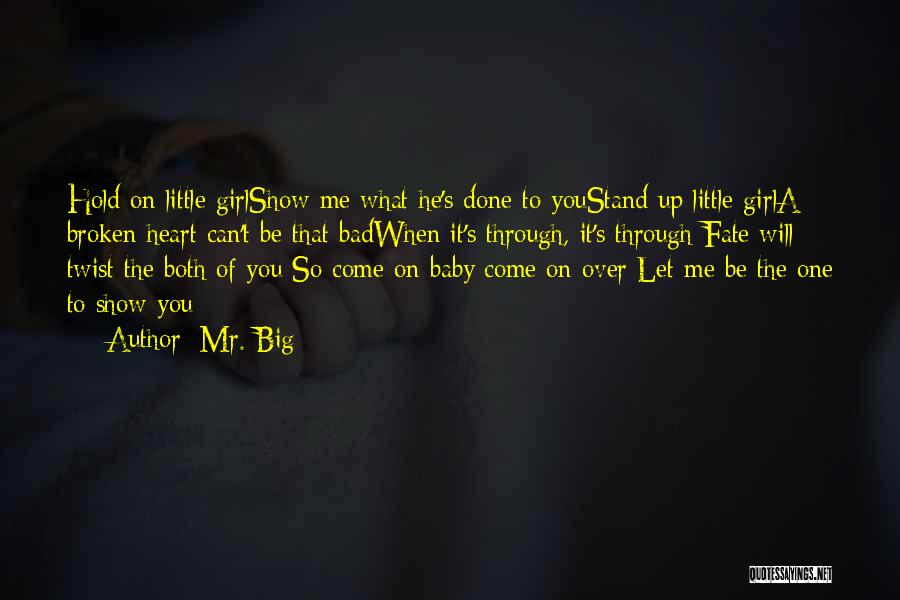 Show A Girl You Love Her Quotes By Mr. Big