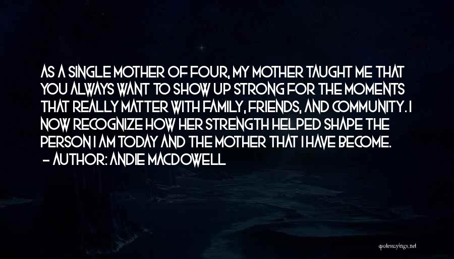 Show Her You Want Her Quotes By Andie MacDowell
