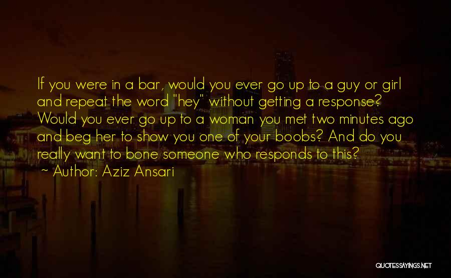 Show Her You Want Her Quotes By Aziz Ansari