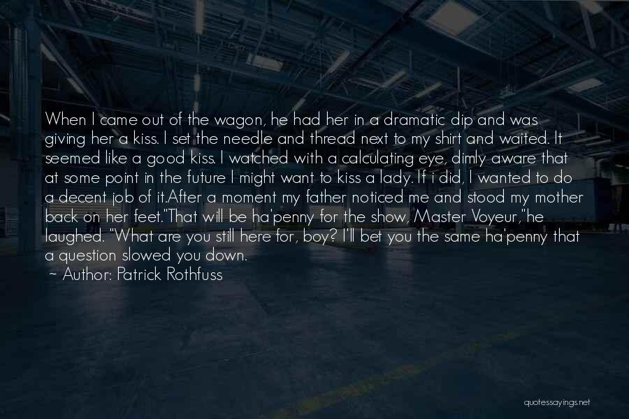 Show Her You Want Her Quotes By Patrick Rothfuss