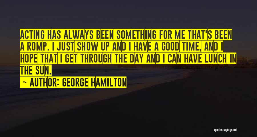 Show Me A Good Time Quotes By George Hamilton
