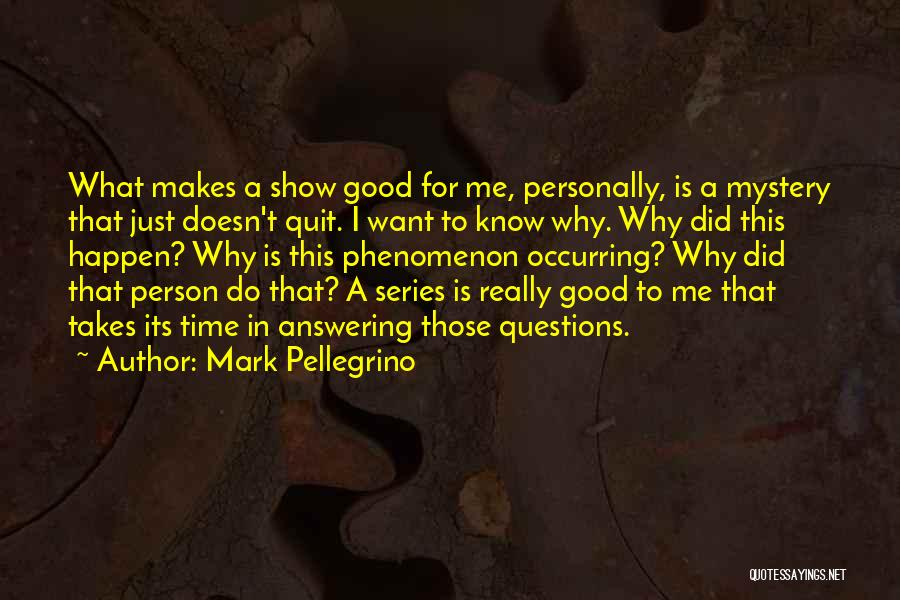 Show Me A Good Time Quotes By Mark Pellegrino
