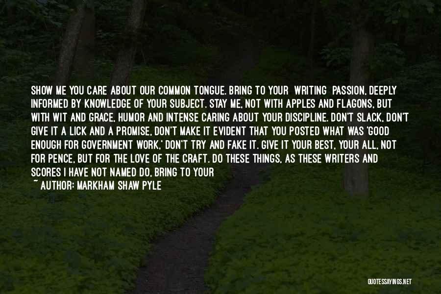 Show Me A Good Time Quotes By Markham Shaw Pyle