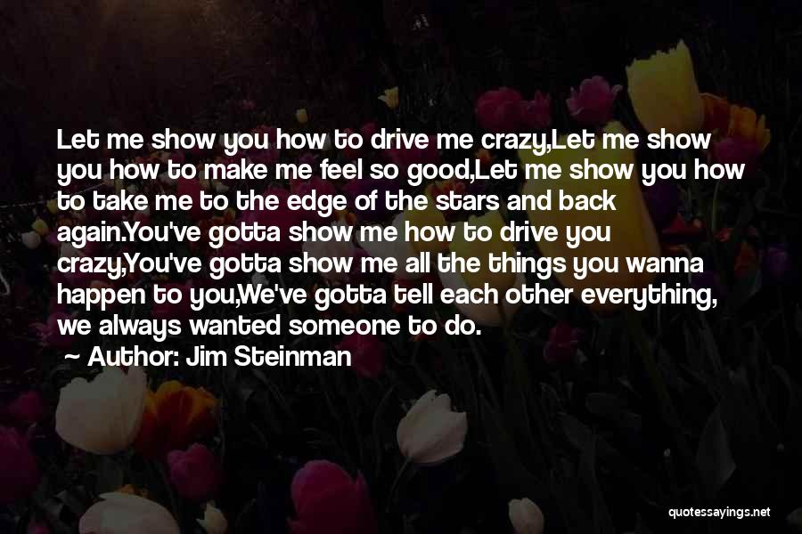 Show Me How You Feel Quotes By Jim Steinman
