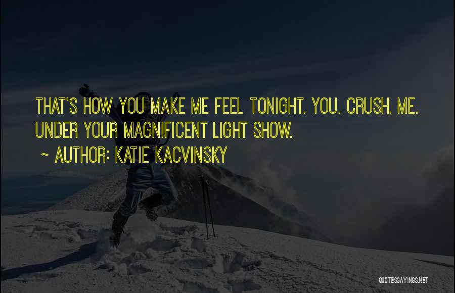 Show Me How You Feel Quotes By Katie Kacvinsky