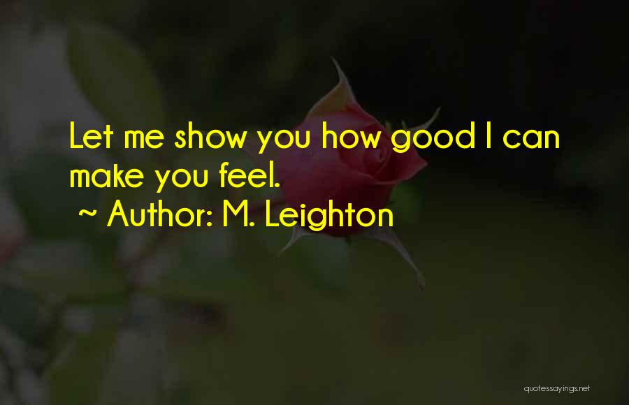 Show Me How You Feel Quotes By M. Leighton