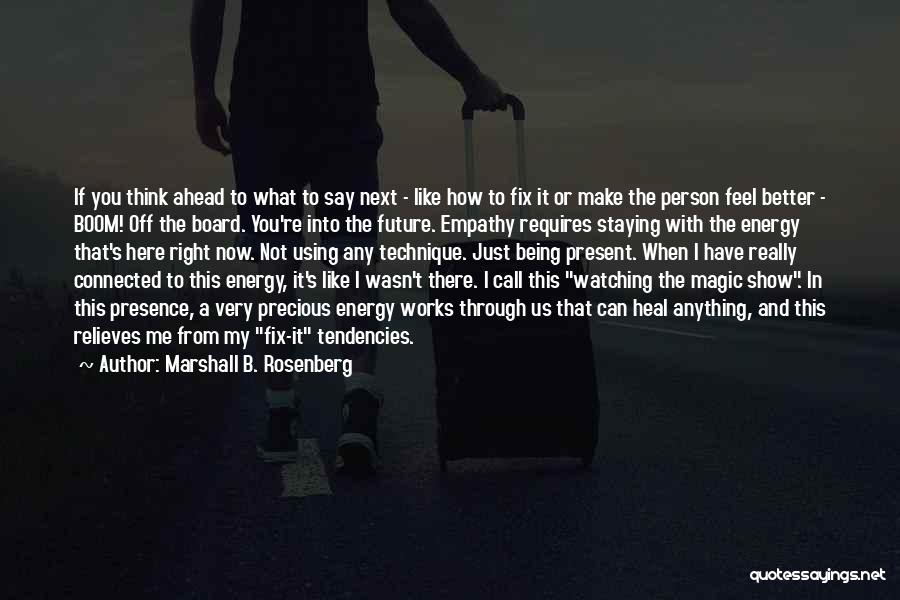 Show Me How You Feel Quotes By Marshall B. Rosenberg