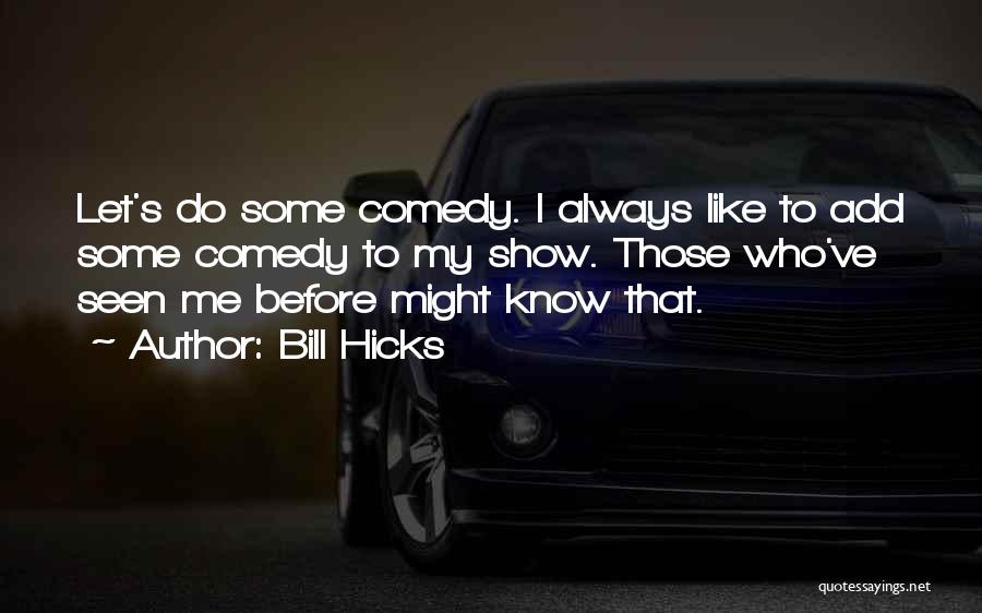 Show Me Some Quotes By Bill Hicks