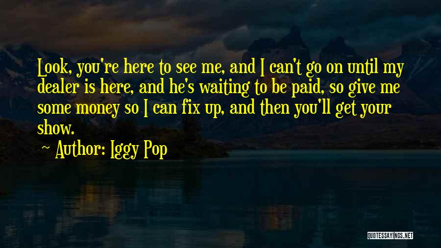 Show Me Some Quotes By Iggy Pop