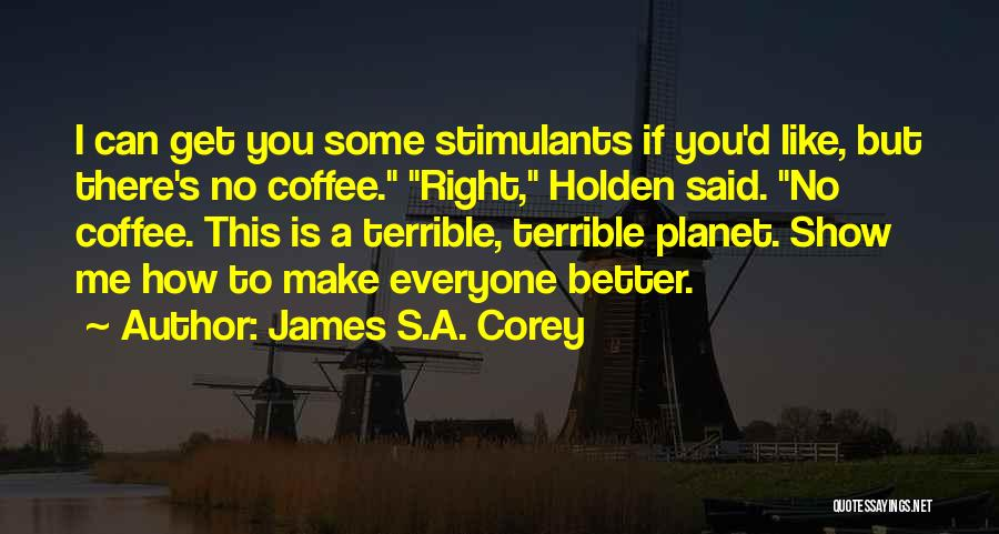 Show Me Some Quotes By James S.A. Corey