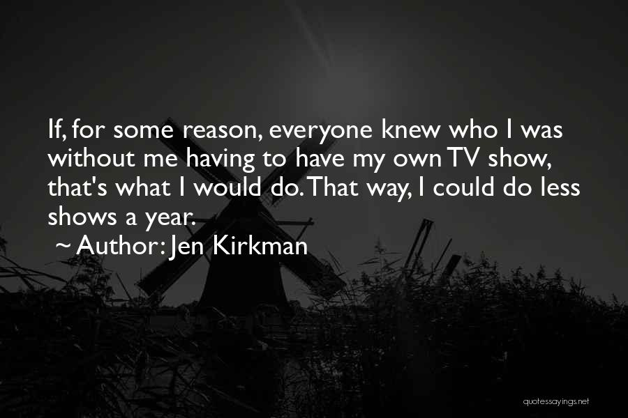 Show Me Some Quotes By Jen Kirkman