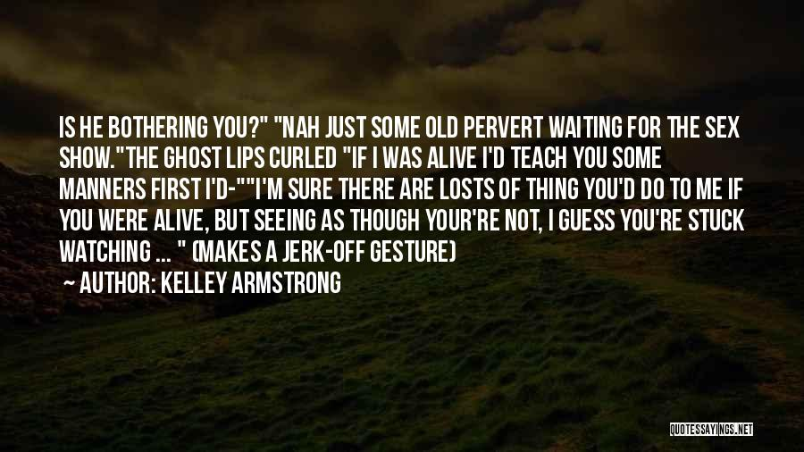 Show Me Some Quotes By Kelley Armstrong