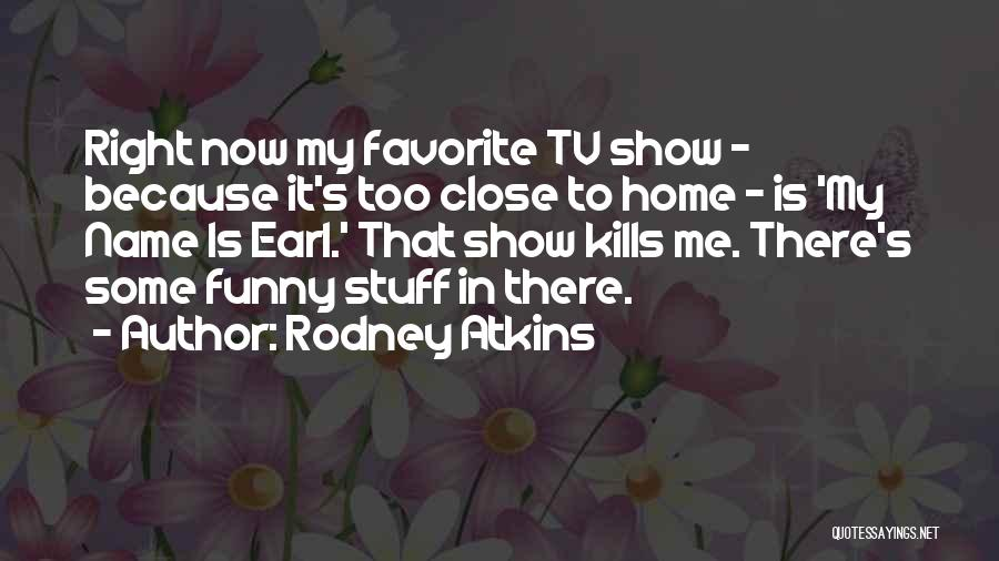 Show Me Some Quotes By Rodney Atkins