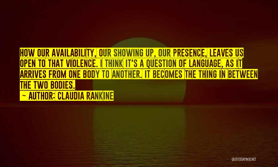 Showing Your Body Quotes By Claudia Rankine