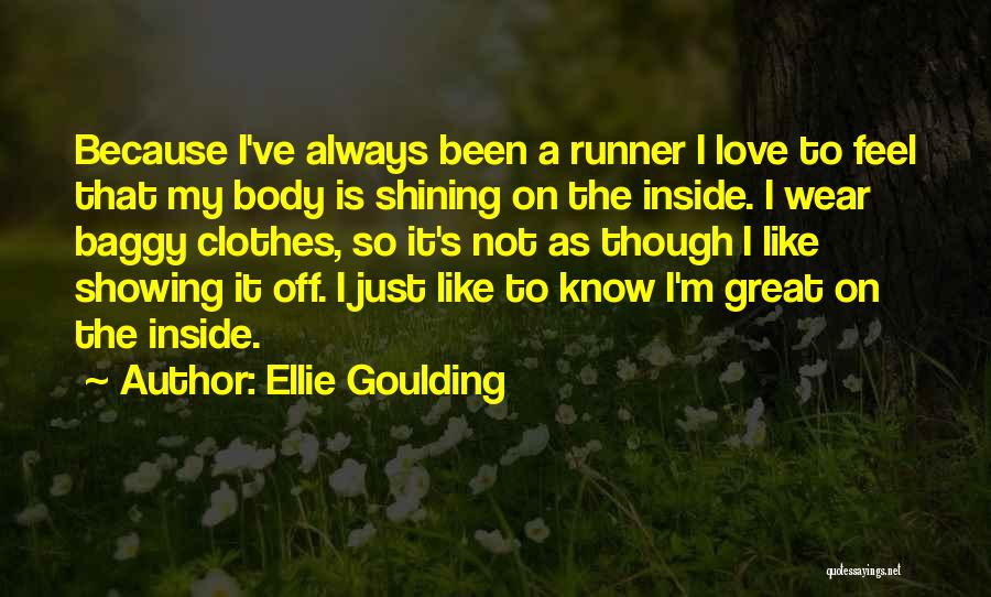 Showing Your Body Quotes By Ellie Goulding
