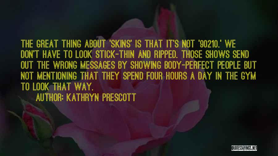 Showing Your Body Quotes By Kathryn Prescott