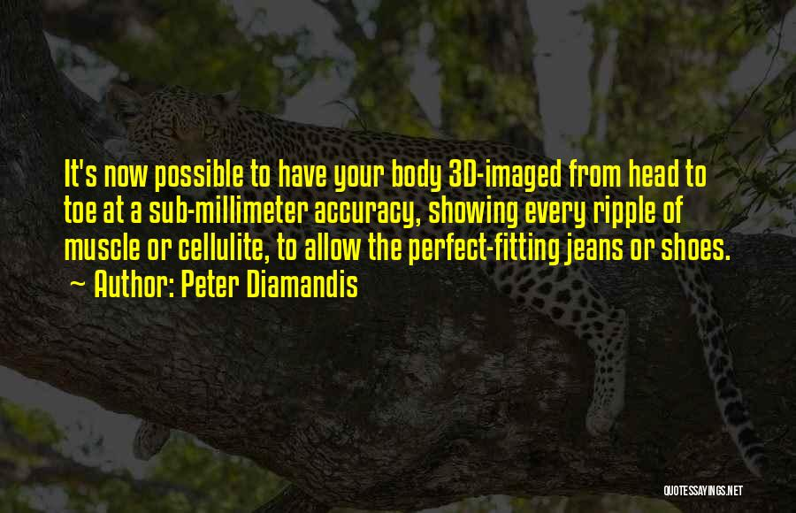 Showing Your Body Quotes By Peter Diamandis
