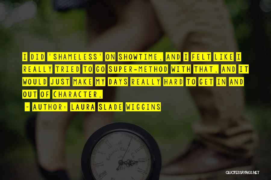 Showtime Shameless Quotes By Laura Slade Wiggins