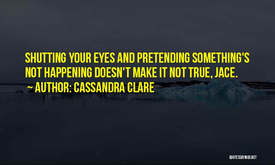 Shutting Your Eyes Quotes By Cassandra Clare