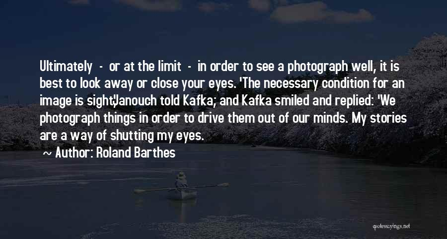 Shutting Your Eyes Quotes By Roland Barthes
