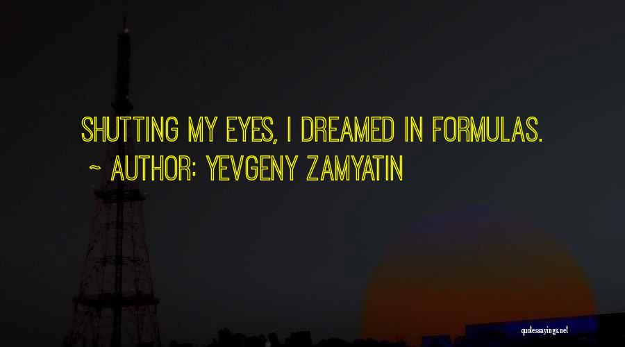 Shutting Your Eyes Quotes By Yevgeny Zamyatin