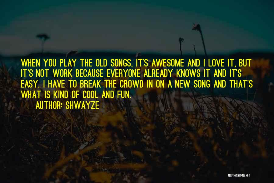 Shwayze Quotes 1745239