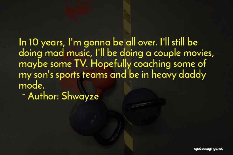 Shwayze Quotes 350041