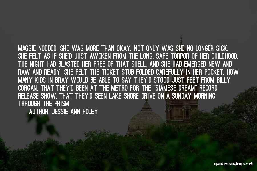 Siamese Dream Quotes By Jessie Ann Foley