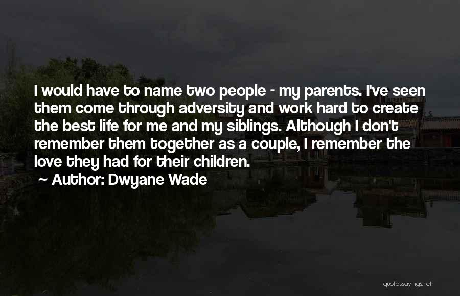 Sibling Love Quotes By Dwyane Wade